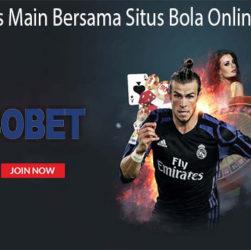 Alasan Harus Main Bersama Situs Bola Online Terpercaya