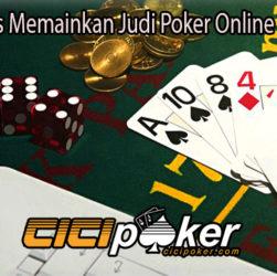 Cara dan Tips Memainkan Judi Poker Online di Indonesia